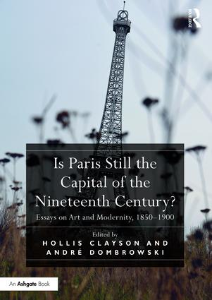 Is Paris Still the Capital of the Nineteenth Century?: Essays on Art and Modernity, 1850-1900 book cover
