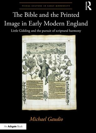 The Bible and the Printed Image in Early Modern England: Little Gidding and the pursuit of scriptural harmony, 1st Edition (Hardback) book cover