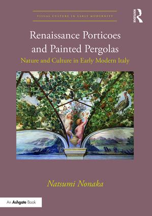 Renaissance Porticoes and Painted Pergolas: Nature and Culture in Early Modern Italy (Hardback) book cover