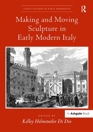 Making and Moving Sculpture in Early Modern Italy book cover