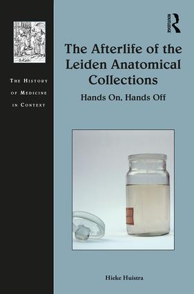 The Afterlife of the Leiden Anatomical Collections: Hands On, Hands Off, 1st Edition (e-Book) book cover
