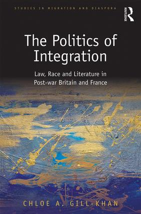 The Politics of Integration: Law, Race and Literature in Post-War Britain and France book cover
