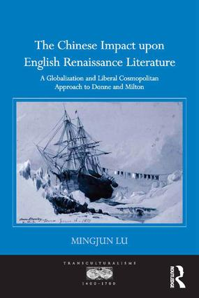 The Chinese Impact upon English Renaissance Literature: A Globalization and Liberal Cosmopolitan Approach to Donne and Milton, 1st Edition (Hardback) book cover