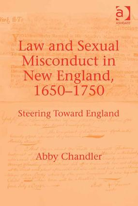Law and Sexual Misconduct in New England, 1650-1750: Steering Toward England, 1st Edition (Hardback) book cover
