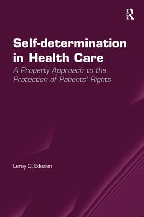 Self-determination in Health Care: A Property Approach to the Protection of Patients' Rights, 1st Edition (Hardback) book cover