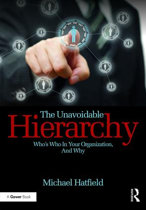The Unavoidable Hierarchy: Who's who in your organization and why, 1st Edition (Hardback) book cover