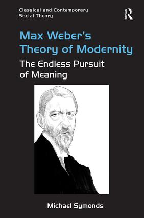 Max Weber's Theory of Modernity: The Endless Pursuit of Meaning, 1st Edition (Hardback) book cover