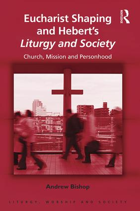 Eucharist Shaping and Hebert's Liturgy and Society: Church, Mission and Personhood (Hardback) book cover