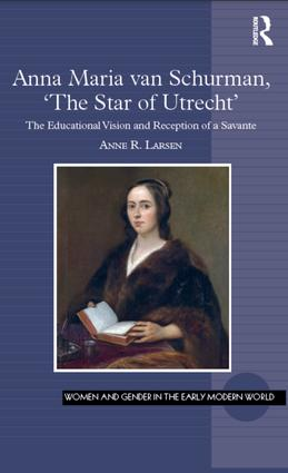 Anna Maria van Schurman, 'The Star of Utrecht': The Educational Vision and Reception of a Savante, 1st Edition (Hardback) book cover