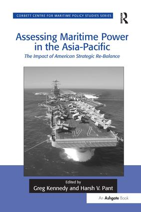 Assessing Maritime Power in the Asia-Pacific: The Impact of American Strategic Re-Balance book cover