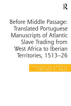 Before Middle Passage: Translated Portuguese Manuscripts of Atlantic Slave Trading from West Africa to Iberian Territories, 1513-26: 1st Edition (Hardback) book cover