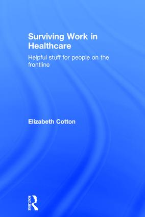 Surviving Work in Healthcare: Helpful stuff for people on the frontline, 1st Edition (Hardback) book cover