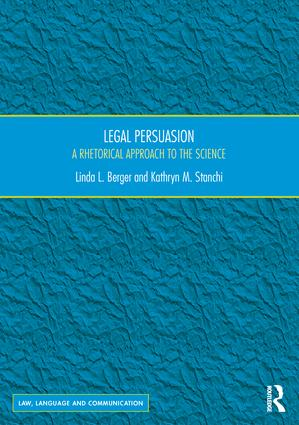 Legal Persuasion: A Rhetorical Approach to the Science, 1st Edition (Hardback) book cover