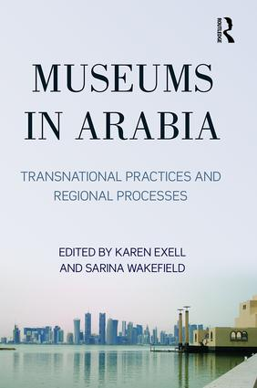 Museums in Arabia: Transnational Practices and Regional Processes book cover