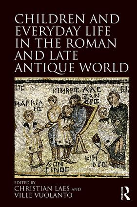 Children and Everyday Life in the Roman and Late Antique World: 1st Edition (Hardback) book cover