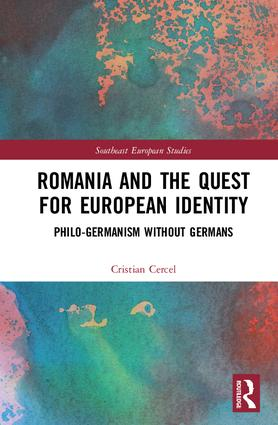 Romania and the Quest for European Identity: Philo-Germanism without Germans, 1st Edition (Hardback) book cover