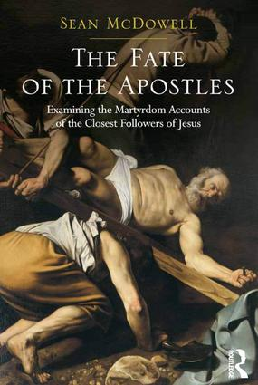 The Fate of the Apostles: Examining the Martyrdom Accounts of the Closest Followers of Jesus (Hardback) book cover