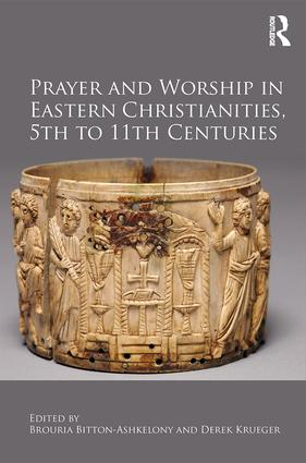 Prayer and Worship in Eastern Christianities, 5th to 11th Centuries: 1st Edition (Hardback) book cover