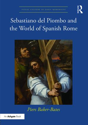Sebastiano del Piombo and the World of Spanish Rome: 1st Edition (Hardback) book cover