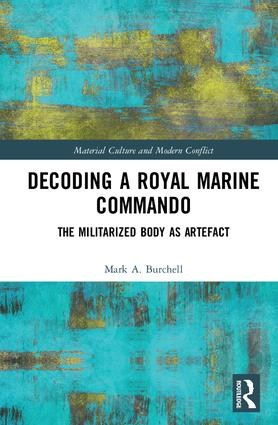 Decoding a Royal Marine Commando: The Militarized Body as Artefact (Hardback) book cover
