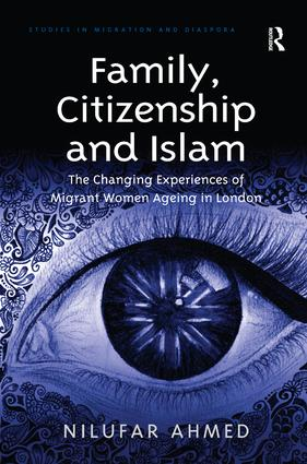 Family, Citizenship and Islam: The Changing Experiences of Migrant Women Ageing in London book cover