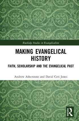 Making Evangelical History: Faith, Scholarship and the Evangelical Past book cover