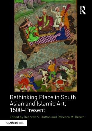 Rethinking Place in South Asian and Islamic Art, 1500-Present (Hardback) book cover