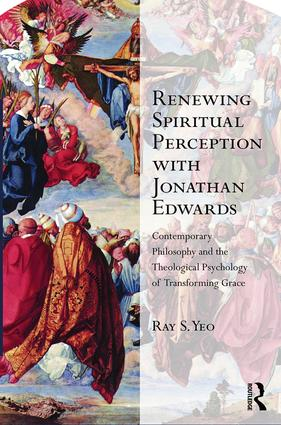 Renewing Spiritual Perception with Jonathan Edwards: Contemporary Philosophy and the Theological Psychology of Transforming Grace (Hardback) book cover