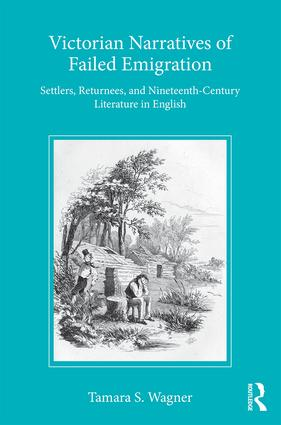 Victorian Narratives of Failed Emigration: Settlers, Returnees, and Nineteenth-Century Literature in English, 1st Edition (Hardback) book cover