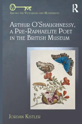 Arthur O'Shaughnessy, A Pre-Raphaelite Poet in the British Museum: 1st Edition (Hardback) book cover