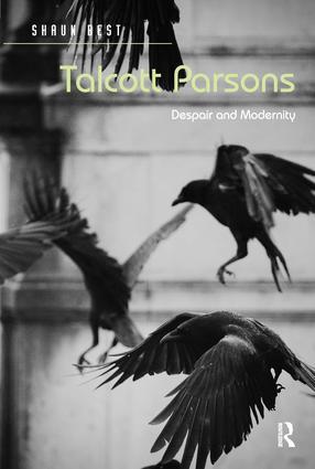 Talcott Parsons: Despair and Modernity, 1st Edition (Hardback) book cover