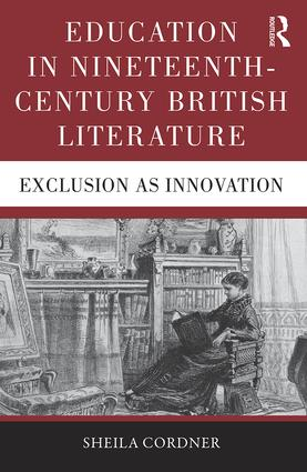 Education in Nineteenth-Century British Literature: Exclusion as Innovation (Hardback) book cover