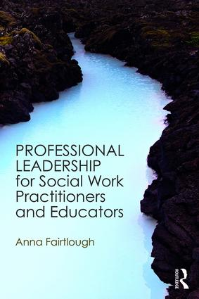 Professional Leadership for Social Work Practitioners and Educators: 1st Edition (Paperback) book cover