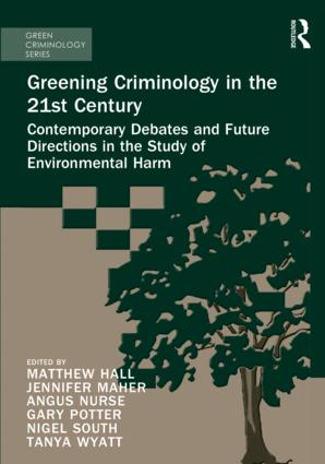 Greening Criminology in the 21st Century: Contemporary debates and future directions in the study of environmental harm (Hardback) book cover