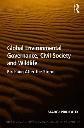 Global Environmental Governance, Civil Society and Wildlife: Birdsong After the Storm, 1st Edition (Paperback) book cover