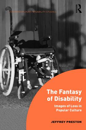 The Fantasy of Disability: Images of Loss in Popular Culture, 1st Edition (Hardback) book cover