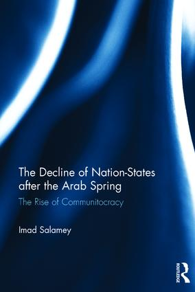 The Decline of Nation-States after the Arab Spring: The Rise of Communitocracy, 1st Edition (Hardback) book cover