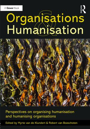 Organisations and Humanisation: Perspectives on organising humanisation and humanising organisations book cover