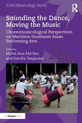 Sounding the Dance, Moving the Music: Choreomusicological Perspectives on Maritime Southeast Asian Performing Arts, 1st Edition (Hardback) book cover