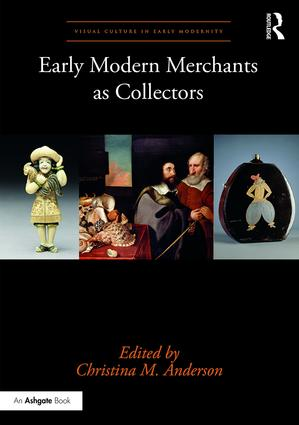 Early Modern Merchants as Collectors: 1st Edition (Hardback) book cover
