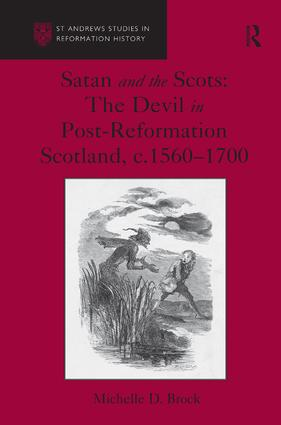 Satan and the Scots: The Devil in Post-Reformation Scotland, c.1560-1700 (Hardback) book cover