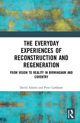 The Everyday Experiences of Reconstruction and Regeneration: From Vision to Reality in Birmingham and Coventry book cover