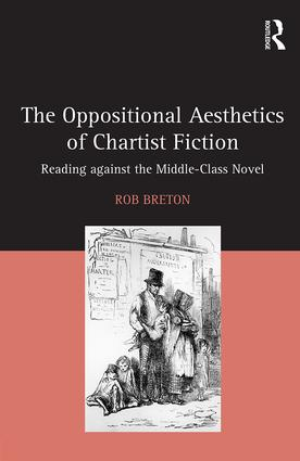 The Oppositional Aesthetics of Chartist Fiction: Reading against the Middle-Class Novel, 1st Edition (Hardback) book cover