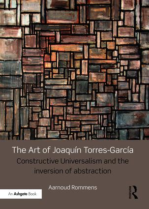 The Art of Joaquín Torres-García: Constructive Universalism and the Inversion of Abstraction, 1st Edition (Hardback) book cover