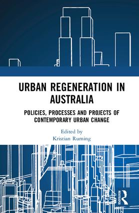 Urban Regeneration in Australia: Policies, Processes and Projects of Contemporary Urban Change, 1st Edition (Hardback) book cover