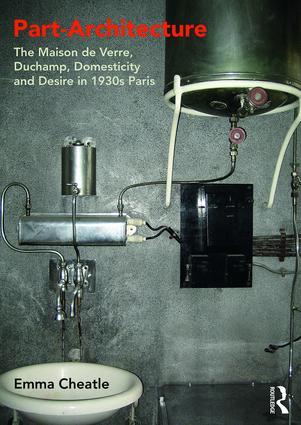 Part-Architecture: The Maison de Verre, Duchamp, Domesticity and Desire in 1930s Paris book cover