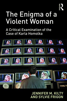 The Enigma of a Violent Woman: A Critical Examination of the Case of Karla Homolka, 1st Edition (Hardback) book cover