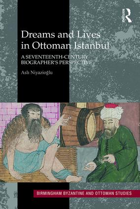 Dreams and Lives in Ottoman Istanbul: A Seventeenth-Century Biographer's Perspective (Hardback) book cover