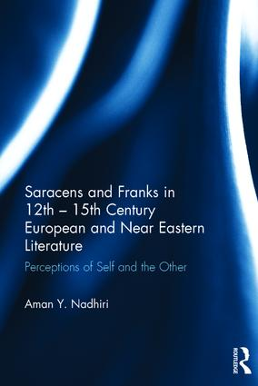 Saracens and Franks in 12th - 15th Century European and Near Eastern Literature: Perceptions of Self and the Other (Hardback) book cover