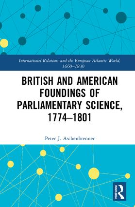 British and American Foundings of Parliamentary Science, 1774–1801 book cover